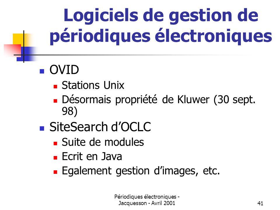 Périodiques électroniques - Jacquesson - Avril 200141 Logiciels de gestion de périodiques électroniques OVID Stations Unix Désormais propriété de Kluwer (30 sept.