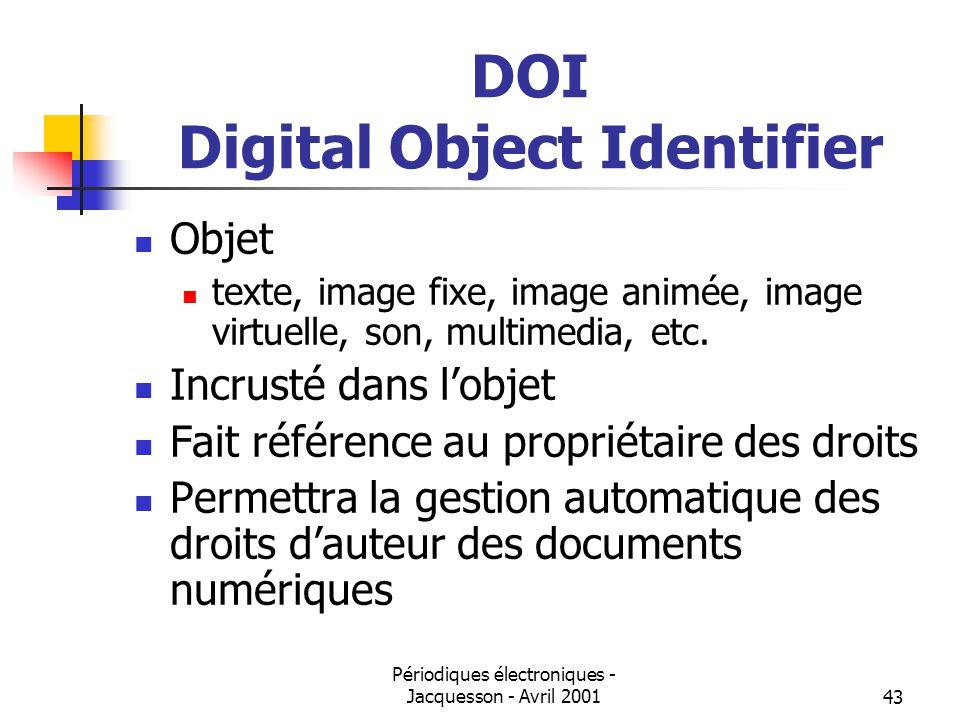 Périodiques électroniques - Jacquesson - Avril 200143 DOI Digital Object Identifier Objet texte, image fixe, image animée, image virtuelle, son, multimedia, etc.