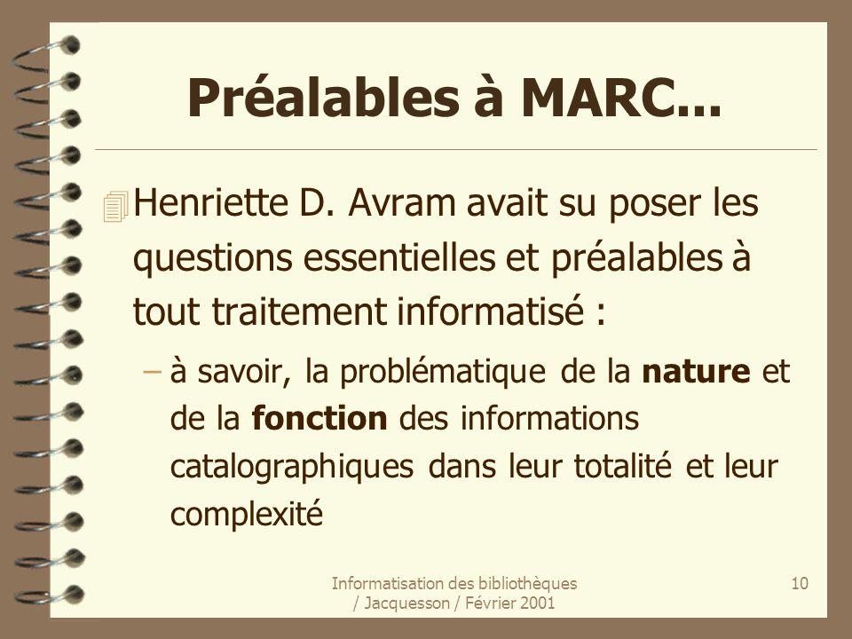 Informatisation des bibliothèques / Jacquesson / Février 2001 10 Préalables à MARC... 4 Henriette D. Avram avait su poser les questions essentielles e
