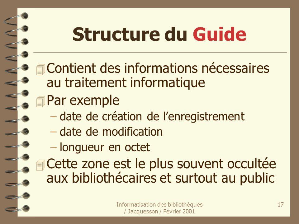Informatisation des bibliothèques / Jacquesson / Février 2001 17 Structure du Guide 4 Contient des informations nécessaires au traitement informatique
