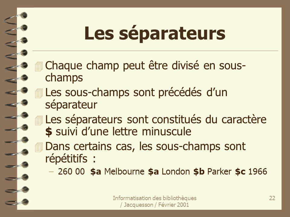 Informatisation des bibliothèques / Jacquesson / Février 2001 22 Les séparateurs 4 Chaque champ peut être divisé en sous- champs 4 Les sous-champs son