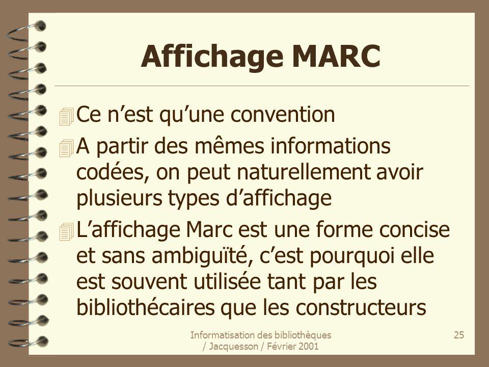Informatisation des bibliothèques / Jacquesson / Février 2001 25 Affichage MARC 4 Ce nest quune convention 4 A partir des mêmes informations codées, o