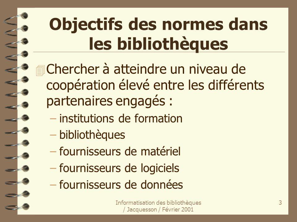 Informatisation des bibliothèques / Jacquesson / Février 2001 3 Objectifs des normes dans les bibliothèques 4 Chercher à atteindre un niveau de coopér