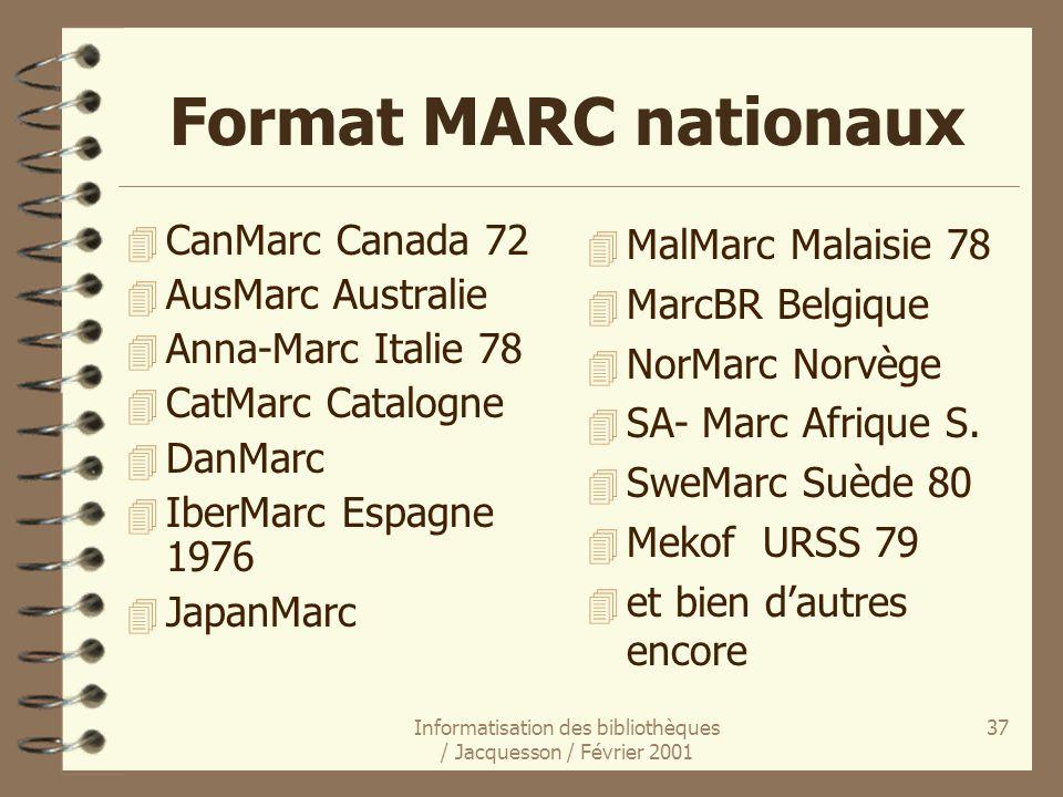 Informatisation des bibliothèques / Jacquesson / Février 2001 37 Format MARC nationaux 4 CanMarc Canada 72 4 AusMarc Australie 4 Anna-Marc Italie 78 4