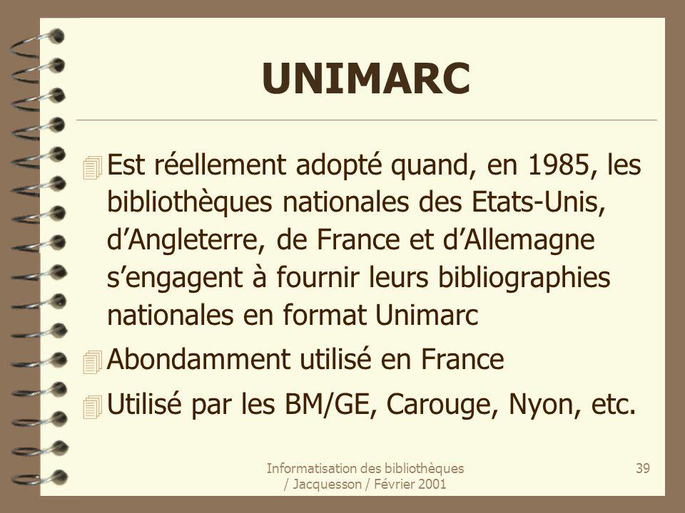 Informatisation des bibliothèques / Jacquesson / Février 2001 39 UNIMARC 4 Est réellement adopté quand, en 1985, les bibliothèques nationales des Etat