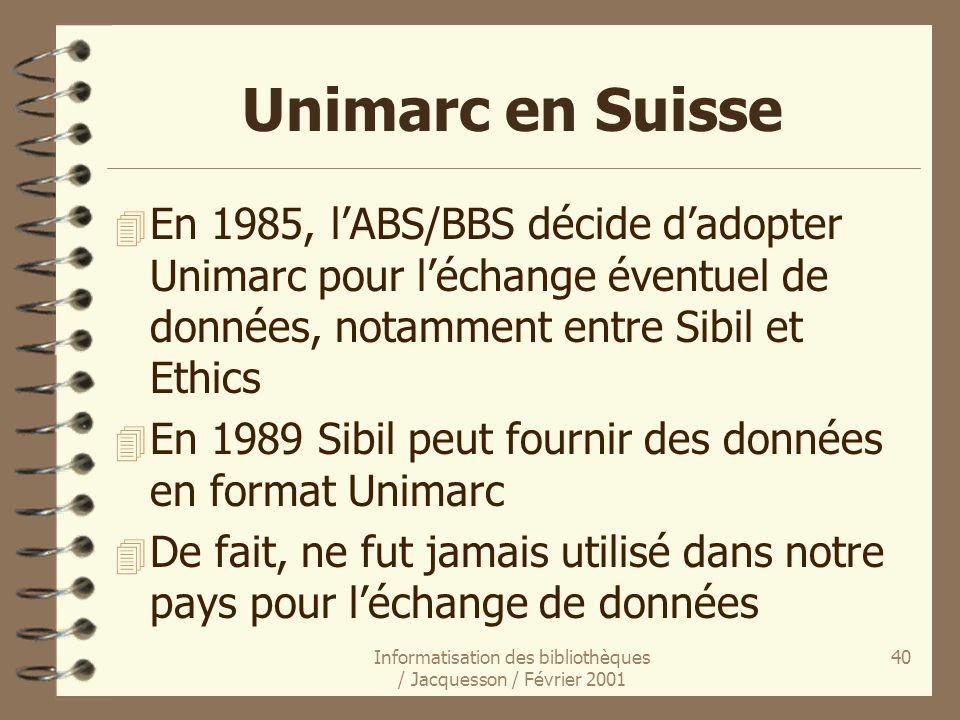 Informatisation des bibliothèques / Jacquesson / Février 2001 40 Unimarc en Suisse 4 En 1985, lABS/BBS décide dadopter Unimarc pour léchange éventuel