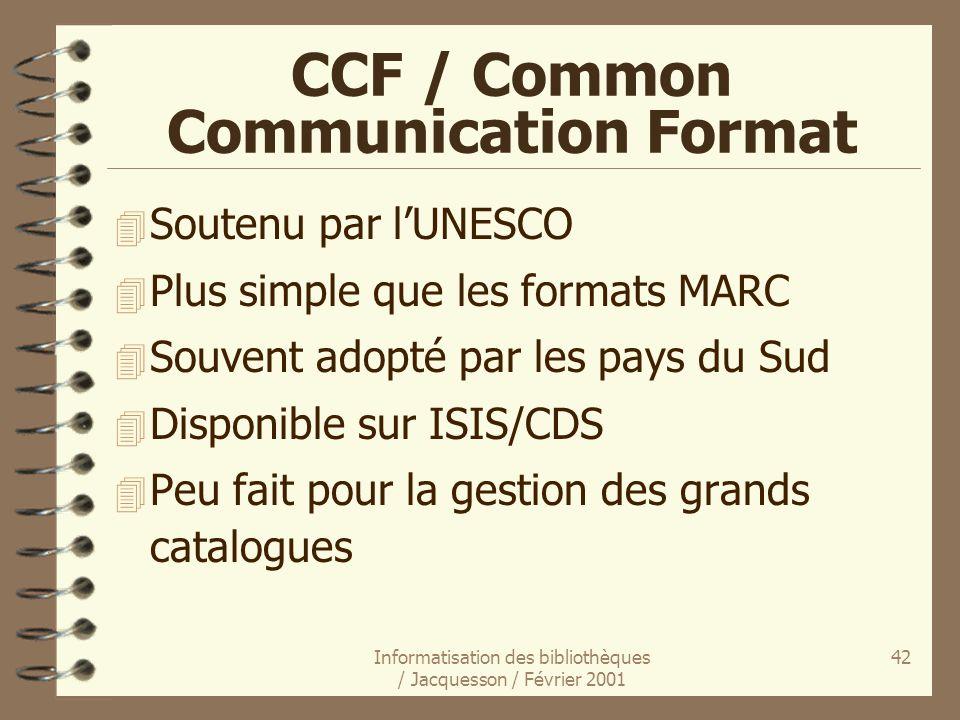 Informatisation des bibliothèques / Jacquesson / Février 2001 42 CCF / Common Communication Format 4 Soutenu par lUNESCO 4 Plus simple que les formats