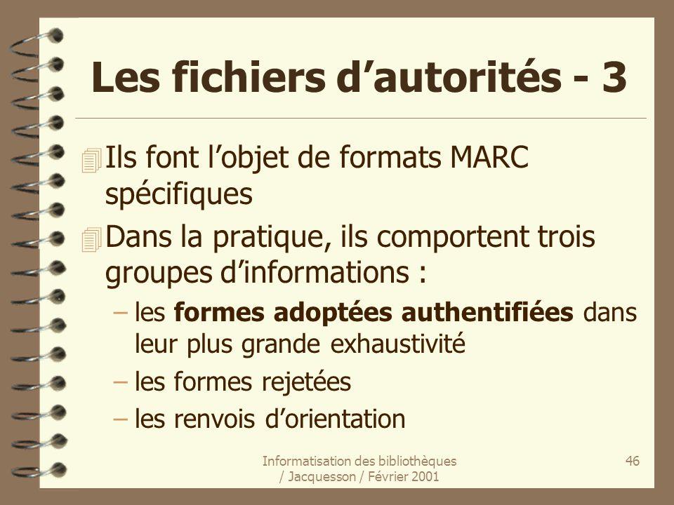 Informatisation des bibliothèques / Jacquesson / Février 2001 46 Les fichiers dautorités - 3 4 Ils font lobjet de formats MARC spécifiques 4 Dans la p