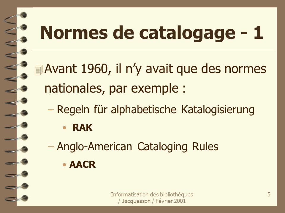 Informatisation des bibliothèques / Jacquesson / Février 2001 5 Normes de catalogage - 1 4 Avant 1960, il ny avait que des normes nationales, par exem