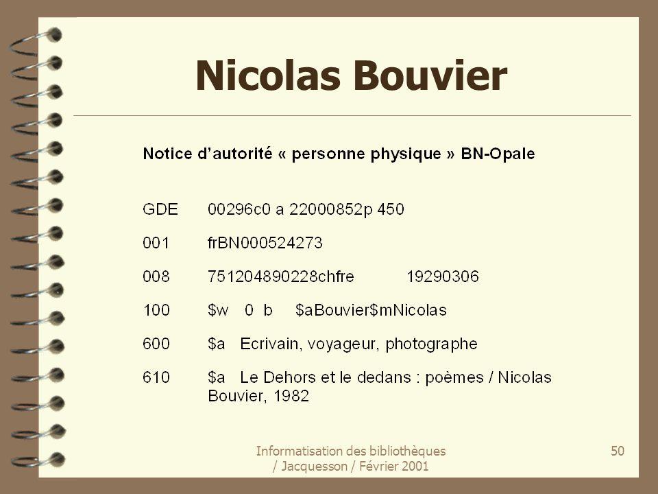 Informatisation des bibliothèques / Jacquesson / Février 2001 50 Nicolas Bouvier