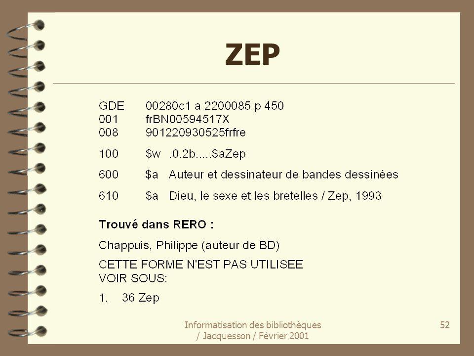 Informatisation des bibliothèques / Jacquesson / Février 2001 52 ZEP