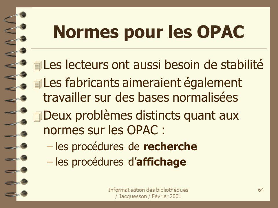 Informatisation des bibliothèques / Jacquesson / Février 2001 64 Normes pour les OPAC 4 Les lecteurs ont aussi besoin de stabilité 4 Les fabricants ai