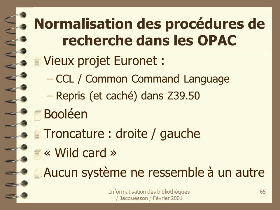 Informatisation des bibliothèques / Jacquesson / Février 2001 65 Normalisation des procédures de recherche dans les OPAC 4 Vieux projet Euronet : –CCL