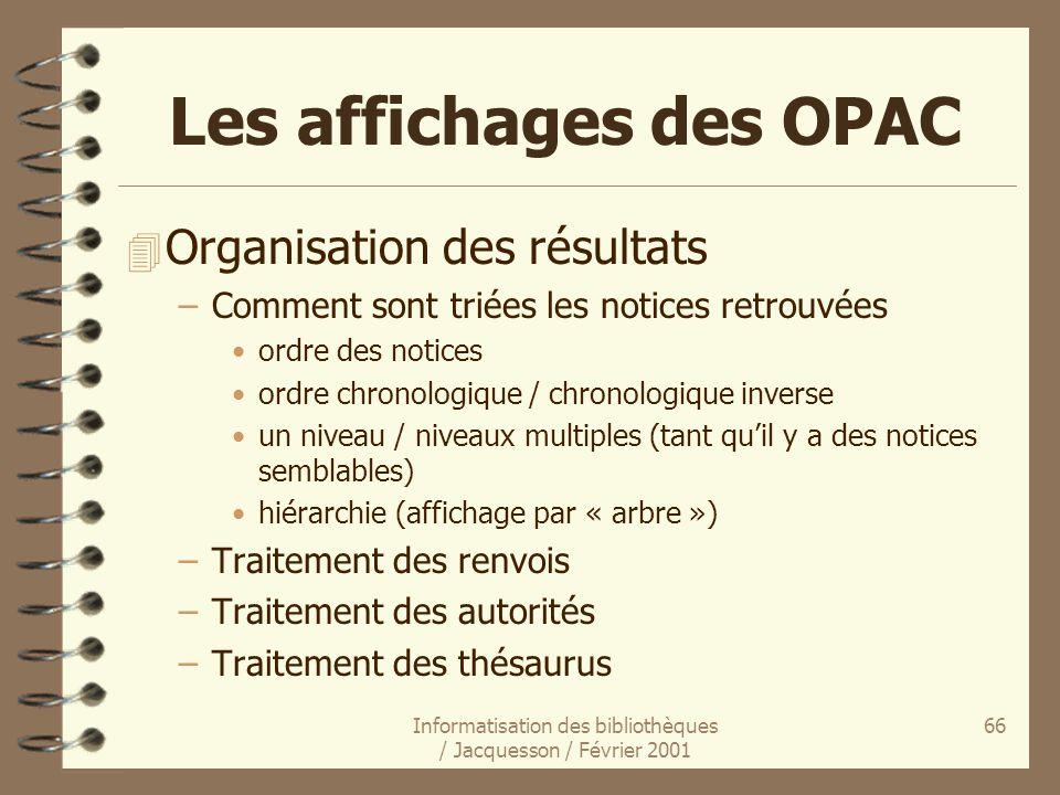 Informatisation des bibliothèques / Jacquesson / Février 2001 66 Les affichages des OPAC 4 Organisation des résultats –Comment sont triées les notices