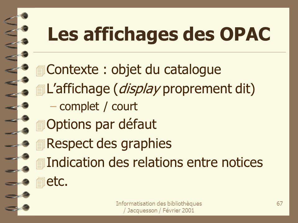 Informatisation des bibliothèques / Jacquesson / Février 2001 67 Les affichages des OPAC 4 Contexte : objet du catalogue 4 Laffichage (display proprem