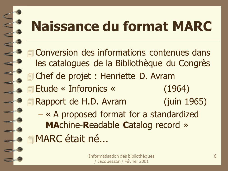 Informatisation des bibliothèques / Jacquesson / Février 2001 8 Naissance du format MARC 4 Conversion des informations contenues dans les catalogues d