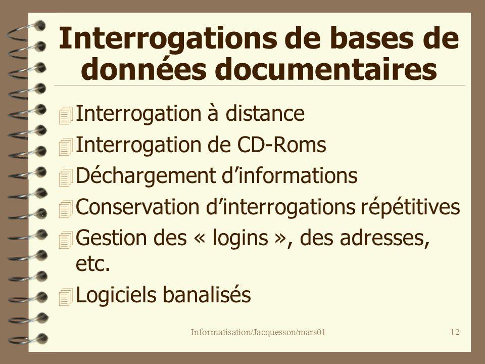 Informatisation/Jacquesson/mars0112 Interrogations de bases de données documentaires 4 Interrogation à distance 4 Interrogation de CD-Roms 4 Déchargement dinformations 4 Conservation dinterrogations répétitives 4 Gestion des « logins », des adresses, etc.