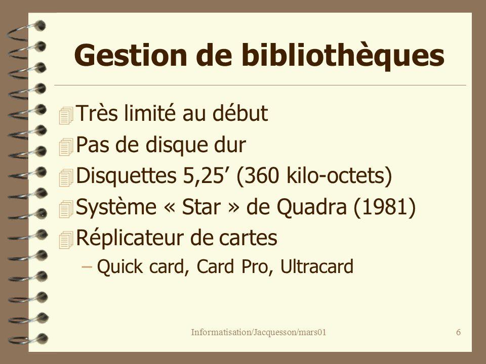 Informatisation/Jacquesson/mars016 Gestion de bibliothèques 4 Très limité au début 4 Pas de disque dur 4 Disquettes 5,25 (360 kilo-octets) 4 Système « Star » de Quadra (1981) 4 Réplicateur de cartes –Quick card, Card Pro, Ultracard