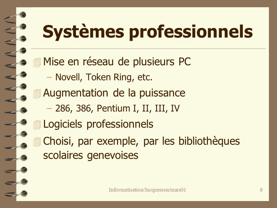 Informatisation/Jacquesson/mars018 Systèmes professionnels 4 Mise en réseau de plusieurs PC –Novell, Token Ring, etc.
