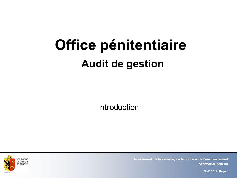 08.06.2014 - Page 1 Secrétariat général Département de la sécurité, de la police et de l'environnement Office pénitentiaire Audit de gestion Introduct