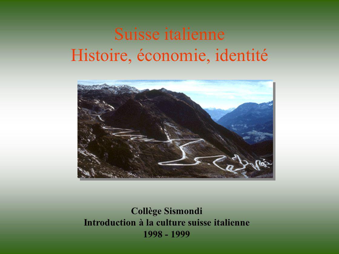Suisse italienne Histoire, économie, identité Collège Sismondi Introduction à la culture suisse italienne 1998 - 1999