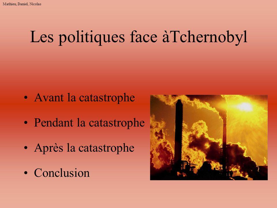 Les politiques face àTchernobyl Avant la catastrophe Pendant la catastrophe Après la catastrophe Conclusion Mathieu, Daniel, Nicolas