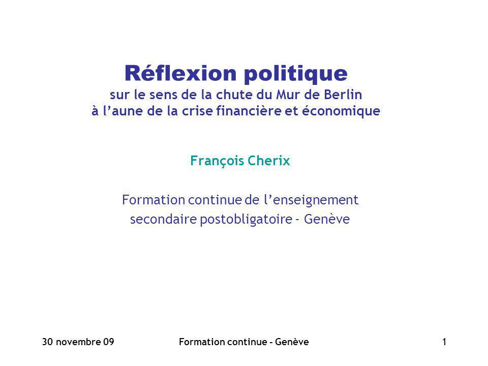 30 novembre 09Formation continue - Genève1 Réflexion politique sur le sens de la chute du Mur de Berlin à laune de la crise financière et économique F