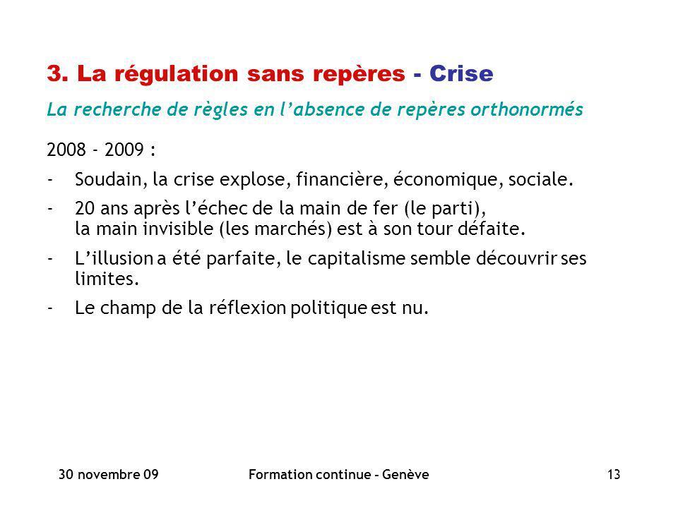 30 novembre 09Formation continue - Genève13 3. La régulation sans repères - Crise La recherche de règles en labsence de repères orthonormés 2008 - 200
