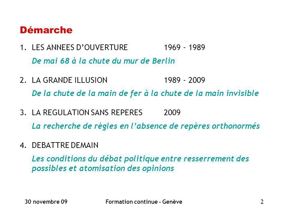 30 novembre 09Formation continue - Genève2 Démarche 1.LES ANNEES DOUVERTURE1969 - 1989 De mai 68 à la chute du mur de Berlin 2.LA GRANDE ILLUSION1989