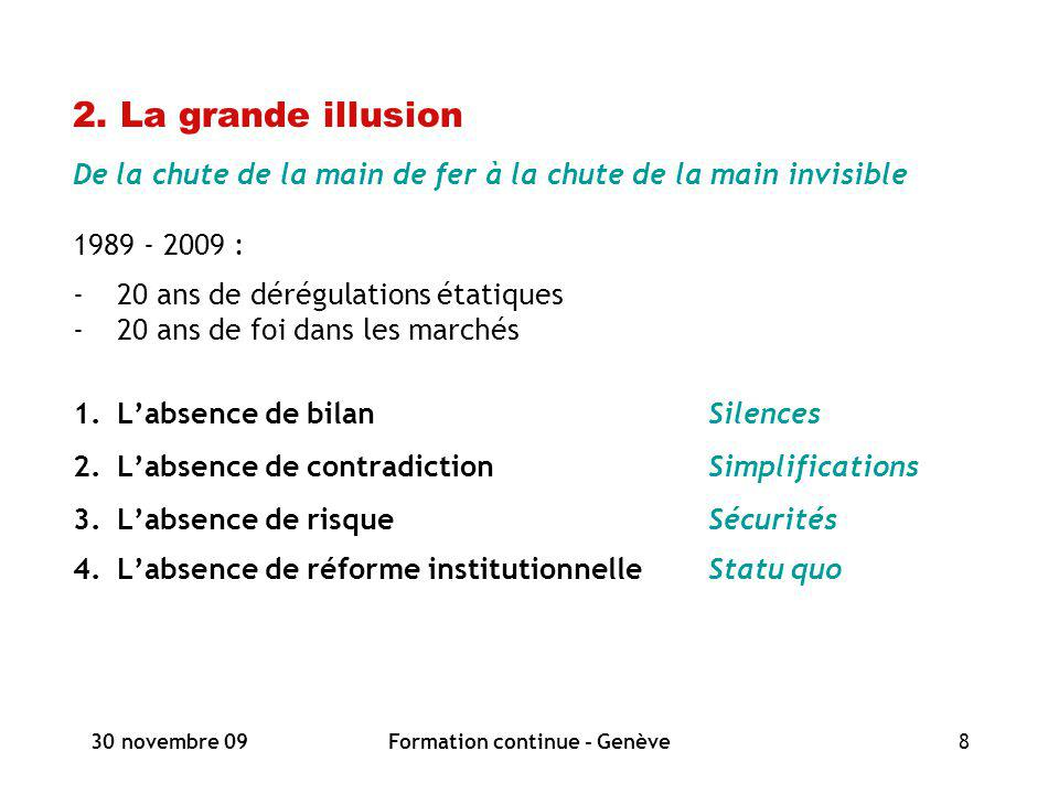 30 novembre 09Formation continue - Genève8 2. La grande illusion De la chute de la main de fer à la chute de la main invisible 1989 - 2009 : -20 ans d