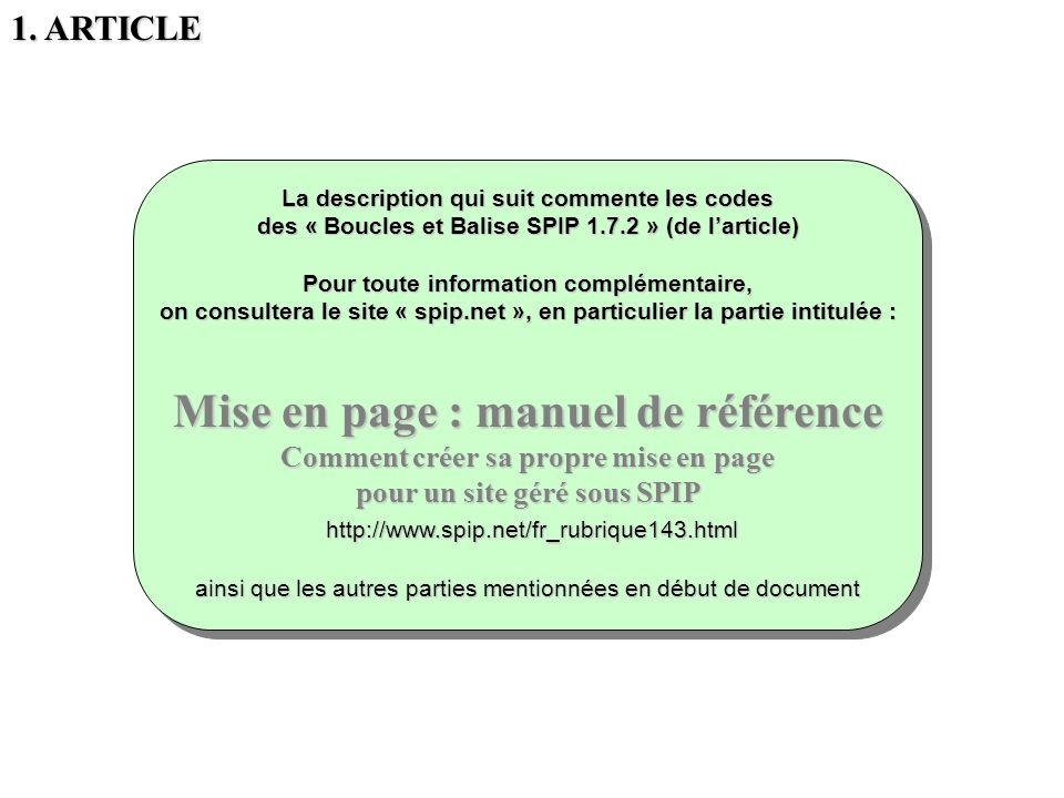 La description qui suit commente les codes des « Boucles et Balise SPIP 1.7.2 » (de larticle) Pour toute information complémentaire, on consultera le
