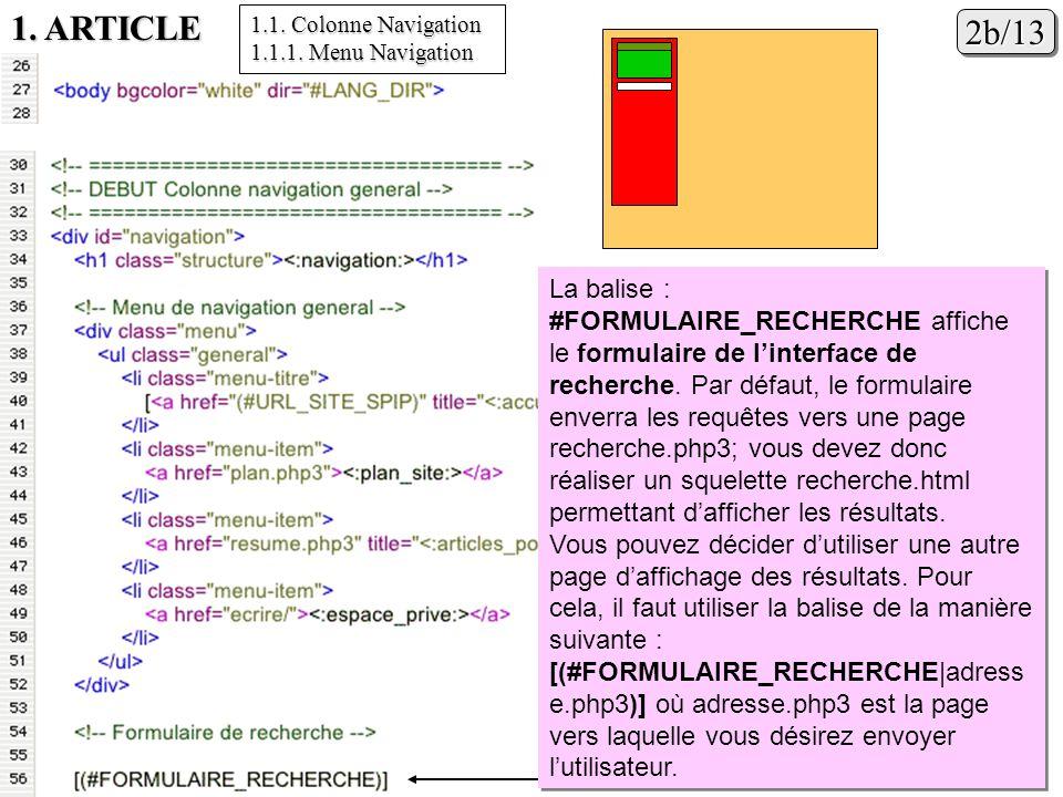 1. ARTICLE 2b/132b/13 La balise : #FORMULAIRE_RECHERCHE affiche le formulaire de linterface de recherche. Par défaut, le formulaire enverra les requêt