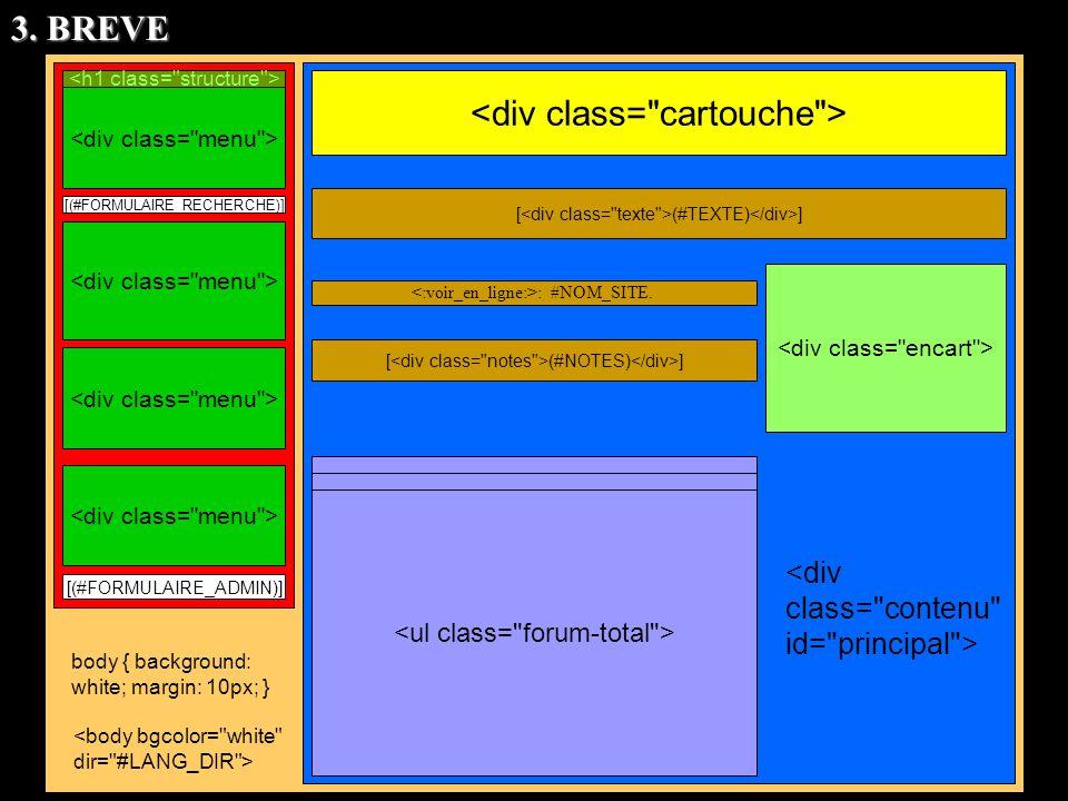 [(#FORMULAIRE_RECHERCHE)] [(#FORMULAIRE_ADMIN)] [ (#TEXTE) ] : #NOM_SITE. [ (#NOTES) ] body { background: white; margin: 10px; } 3. BREVE