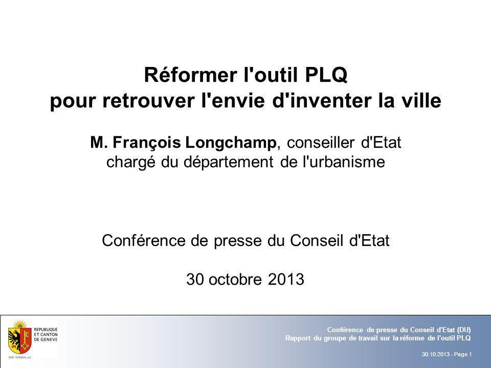 30.10.2013 - Page 1 Conférence de presse du Conseil d'Etat (DU) Rapport du groupe de travail sur la réforme de l'outil PLQ Réformer l'outil PLQ pour r