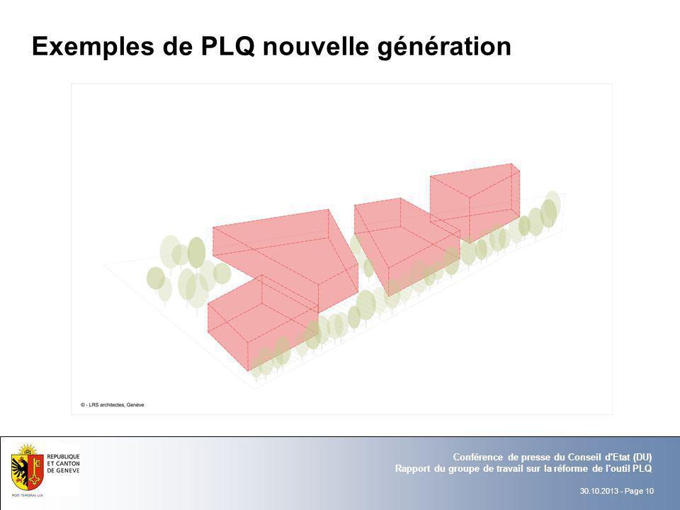 30.10.2013 - Page 10 Conférence de presse du Conseil d'Etat (DU) Rapport du groupe de travail sur la réforme de l'outil PLQ Exemples de PLQ nouvelle g