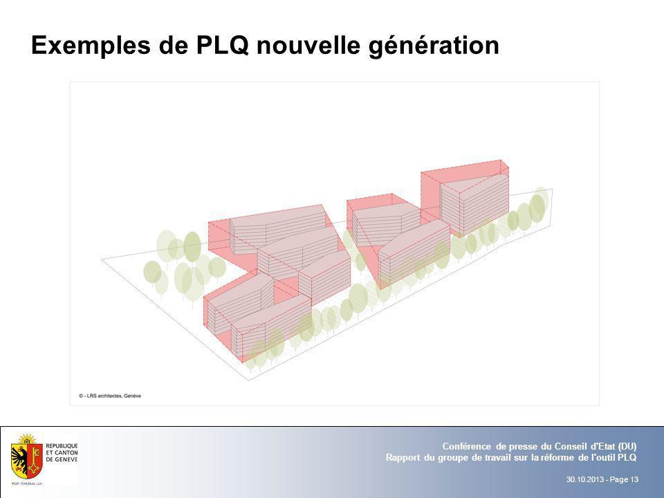 30.10.2013 - Page 13 Conférence de presse du Conseil d'Etat (DU) Rapport du groupe de travail sur la réforme de l'outil PLQ Exemples de PLQ nouvelle g