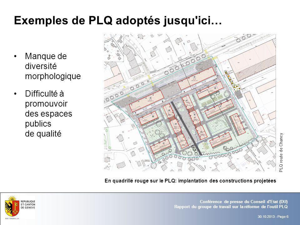 30.10.2013 - Page 6 Conférence de presse du Conseil d'Etat (DU) Rapport du groupe de travail sur la réforme de l'outil PLQ Exemples de PLQ adoptés jus