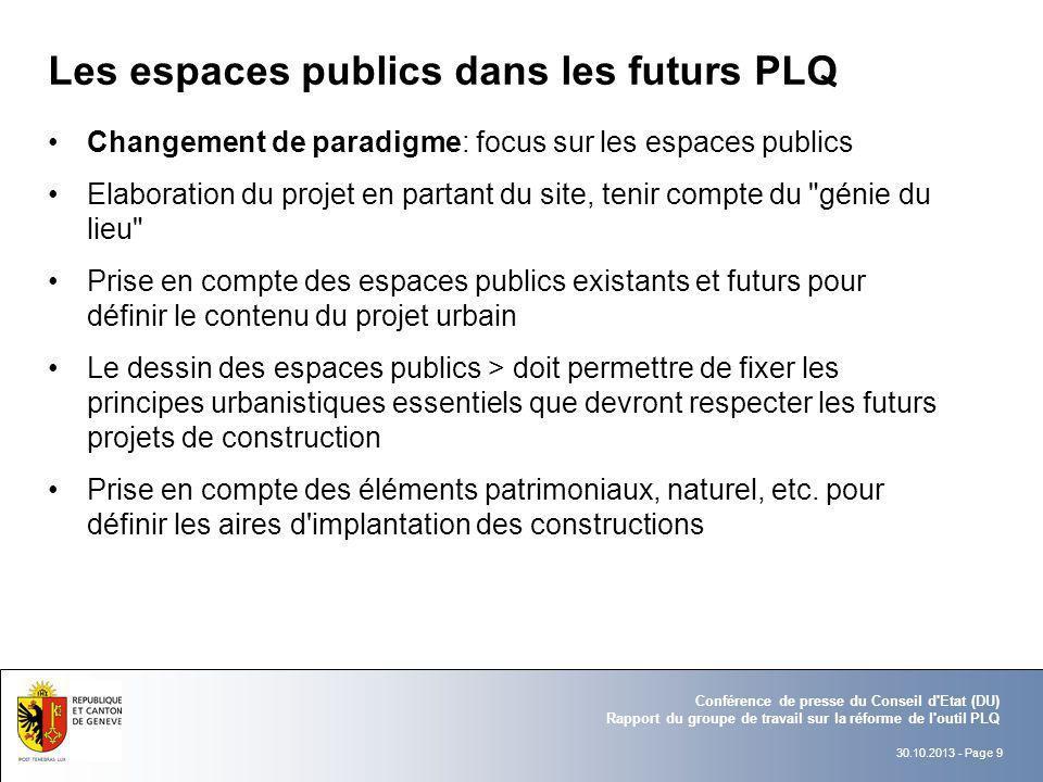 30.10.2013 - Page 9 Conférence de presse du Conseil d'Etat (DU) Rapport du groupe de travail sur la réforme de l'outil PLQ Les espaces publics dans le