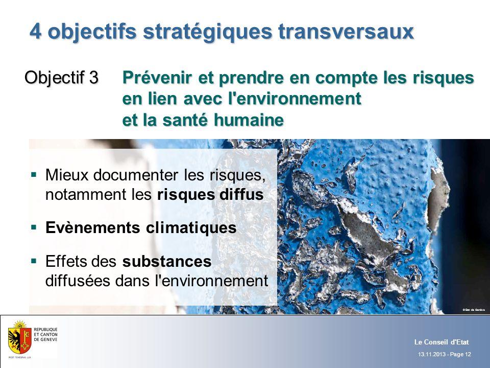 13.11.2013 - Page 12 Le Conseil d'Etat 4 objectifs stratégiques transversaux Mieux documenter les risques, notamment les risques diffus Evènements cli