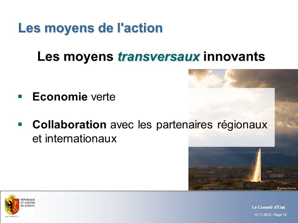 13.11.2013 - Page 15 Le Conseil d'Etat Les moyens de l'action transversaux Les moyens transversaux innovants Economie verte Collaboration avec les par