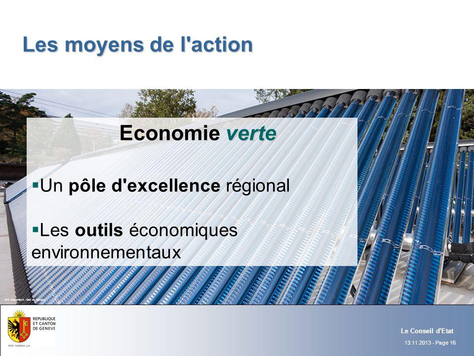 13.11.2013 - Page 16 Le Conseil d'Etat verte Economie verte Un pôle d'excellence régional Les outils économiques environnementaux Les moyens de l'acti