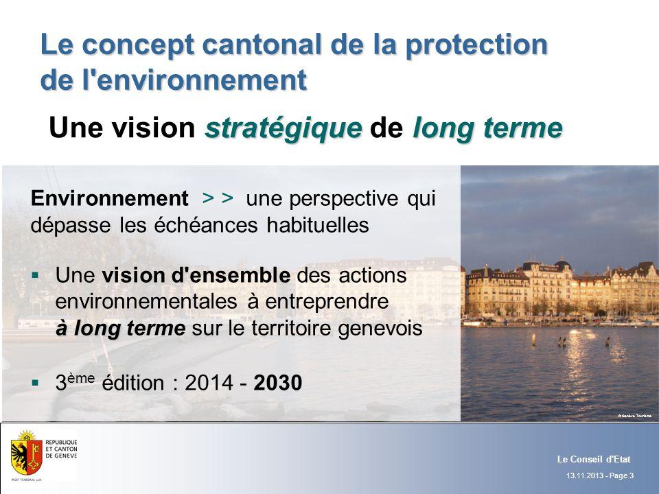 13.11.2013 - Page 3 Le Conseil d'Etat Le concept cantonal de la protection de l'environnement Environnement > > une perspective qui dépasse les échéan