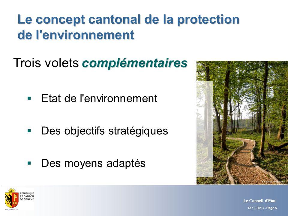 13.11.2013 - Page 5 Le Conseil d'Etat Le concept cantonal de la protection de l'environnement complémentaires Trois volets complémentaires Etat de l'e