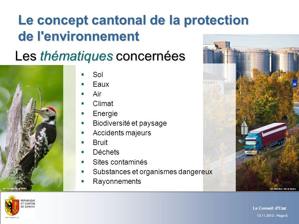 13.11.2013 - Page 6 Le Conseil d'Etat Le concept cantonal de la protection de l'environnement Les thématiques concernées Sol Eaux Air Climat Energie B