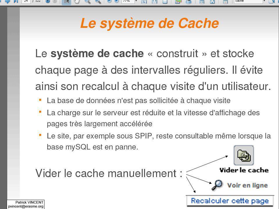 Gérer le cache (2/5) Lorsquune page est demandée à SPIP, par exemple lURL http://localhost/spip/spip.php?page=article&id_article=5 Dans notre exemple nous avions fixé des #CACHE{0} ; doù un recalcul systématique des pages à chaque consultation du site.
