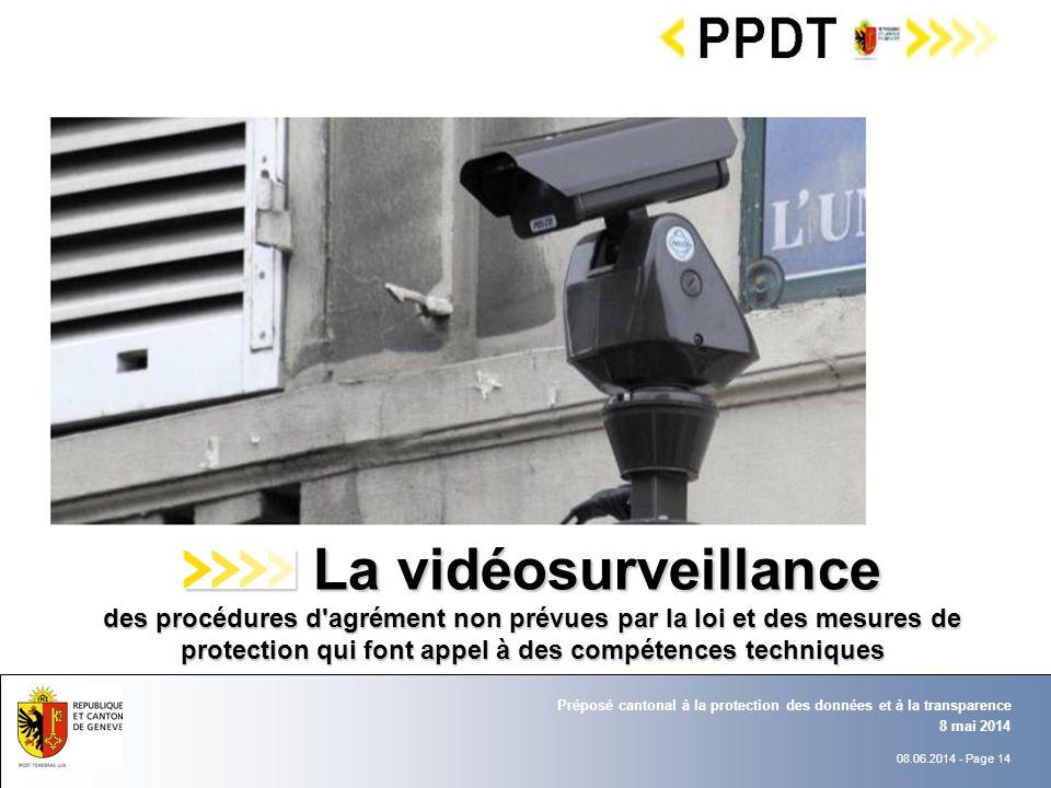 08.06.2014 - Page 14 8 mai 2014 Préposé cantonal à la protection des données et à la transparence XXX Titre Titre La vidéosurveillance des procédures