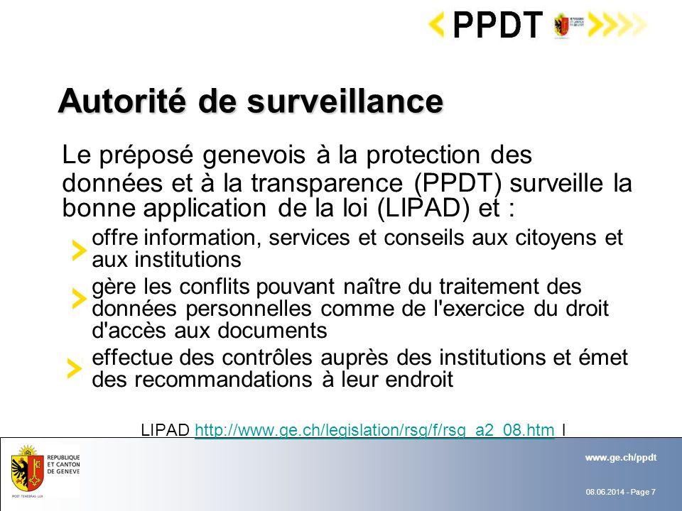 08.06.2014 - Page 7 www.ge.ch/ppdt Autorité de surveillance Autorité de surveillance Le préposé genevois à la protection des données et à la transpare