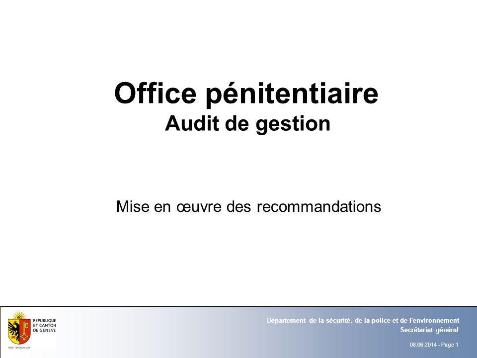08.06.2014 - Page 1 Secrétariat général Département de la sécurité, de la police et de l environnement Office pénitentiaire Audit de gestion Mise en œuvre des recommandations