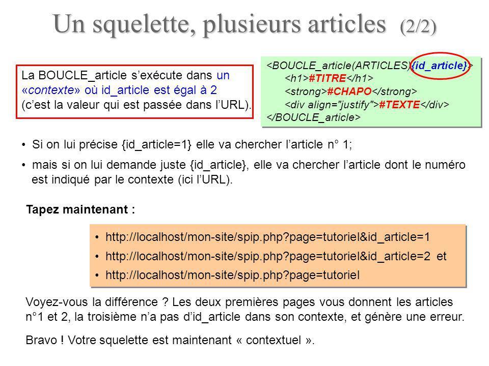 La BOUCLE_article sexécute dans un «contexte» où id_article est égal à 2 (cest la valeur qui est passée dans lURL). Un squelette, plusieurs articles (