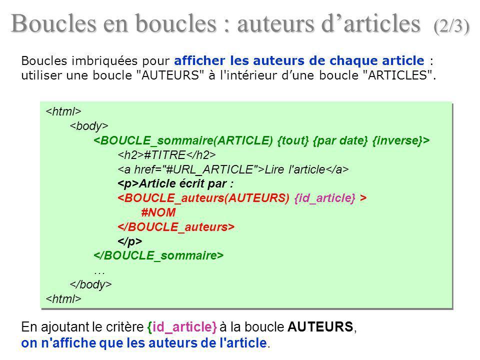 Boucles en boucles : auteurs darticles (2/3) Boucles imbriquées pour afficher les auteurs de chaque article : utiliser une boucle